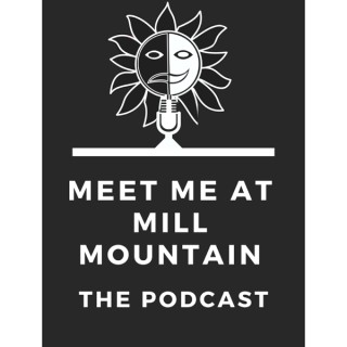 Meet Me At Mill Mountain: The Podcast