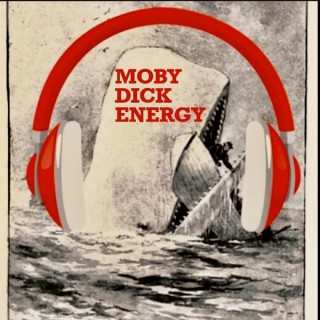 Moby Dick Energy: A Moby Dick Podcast