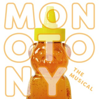 MONOTONY: The Musical