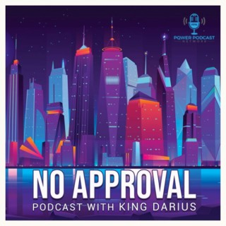 No Approval Podcast w/ King Darius