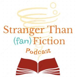 Stranger Than (fan)Fiction Podcast