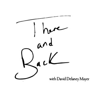 There and Back with David Delaney Mayer