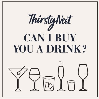 ThirstyNest's Can I Buy You a Drink?
