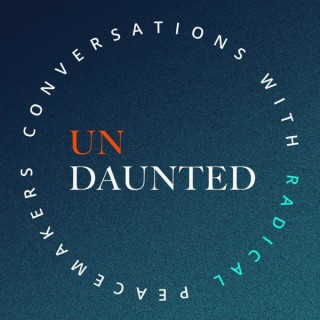 Undaunted: Conversations with Radical Peacemakers
