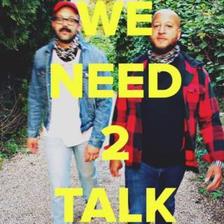 We Need 2 Talk