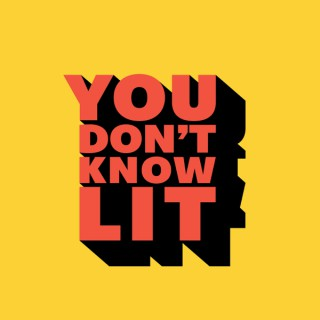 You Don't Know Lit