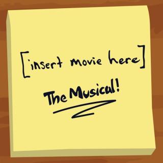 [insert movie here]: The Musical!