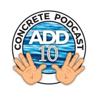 Add Ten Gallons Concrete Podcast