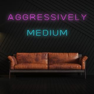 Aggressively Medium Podcast