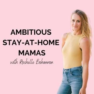 Ambitious Stay-at-Home Mamas