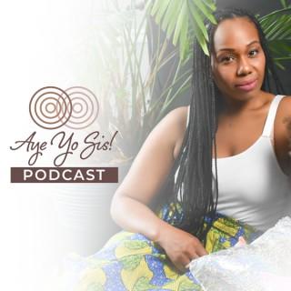 Aye Yo Sis! Podcast