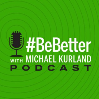 Be Better with Michael Kurland