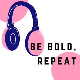 Be Bold, Repeat