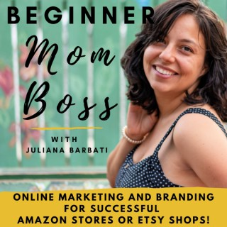 Beginner Mom Boss- Strategies to Start a Profitable Amazon Store or Etsy Shop