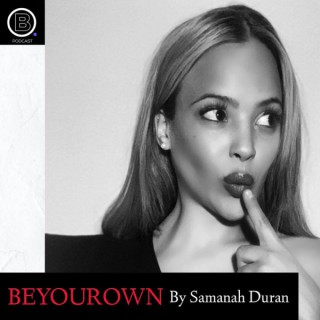 BEYOUROWN Podcast By Samanah Duran