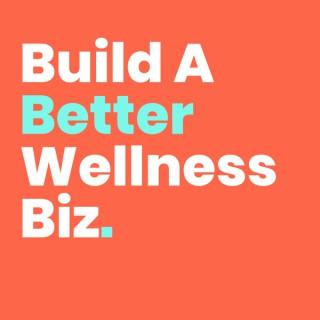 Build A Better Wellness Biz