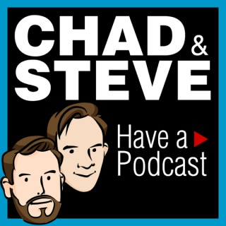 Chad and Steve Have a Podcast