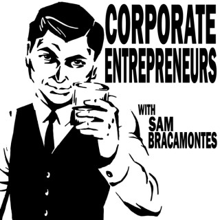 Corporate Entrepreneurs with Sam Bracamontes