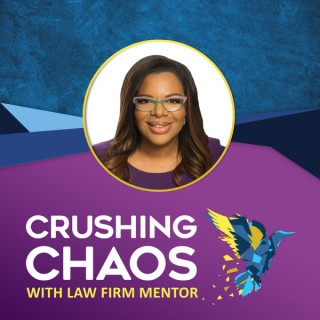 Crushing Chaos with Law Firm Mentor podcast