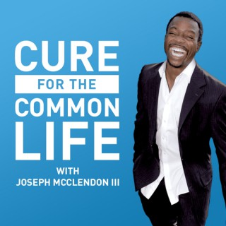 Cure For The Common Life with Joseph McClendon III
