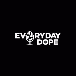 Everyday Dope