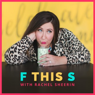 F THIS S with Rachel Sheerin
