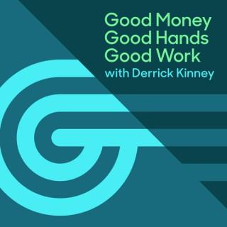 Good Money Good Hands Good Work