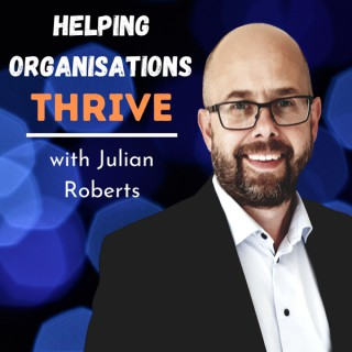 Helping organisations thrive with Julian Roberts