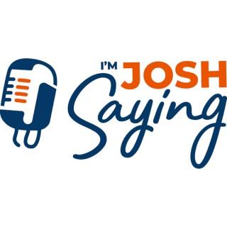 I'm Josh Saying