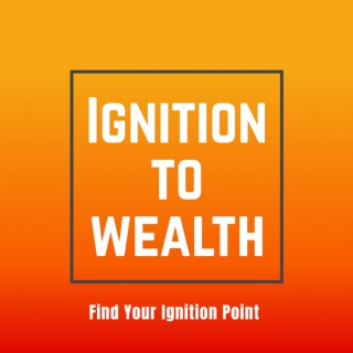 Ignition to Wealth