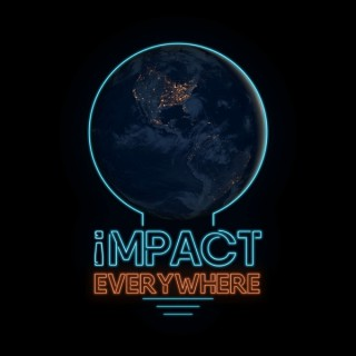 Impact Everywhere   Positive Impact in Unexpected Places