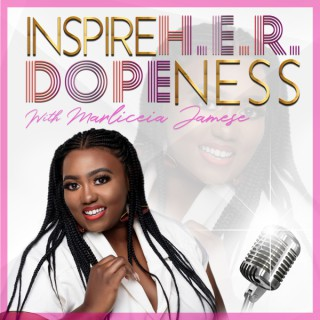 Inspire H.E.R. Dopeness Podcast