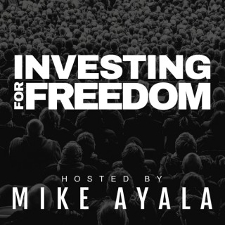 Investing For Freedom with Mike Ayala