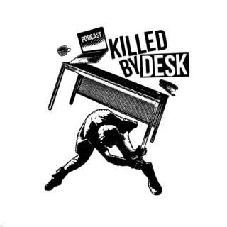 Killed by Desk