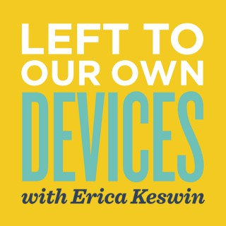 Left to Our Own Devices with Erica Keswin