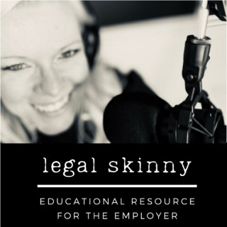 Legal Skinny Podcast - Educational Resource for the Employer