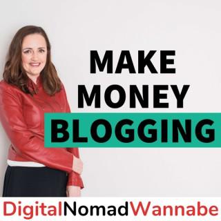 Make Money Blogging With Digital Nomad Wannabe