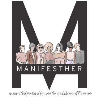 ManifestHer, A Manifest Podcast by and for Ambitious AF Women