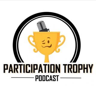 Participation Trophy Podcast