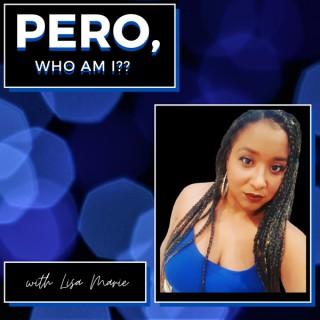 Pero, Who Am I?!  podcast