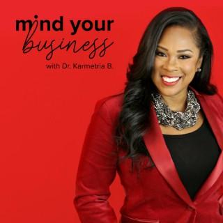 Mind Your Business with Dr. Karmetria Burton