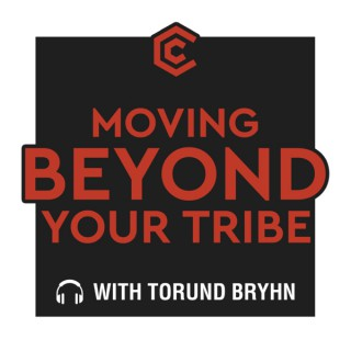 Moving Beyond Your Tribe with Torund Bryhn