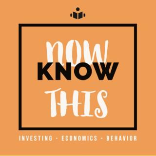 Now Know This - Investments, Economics, Behavior