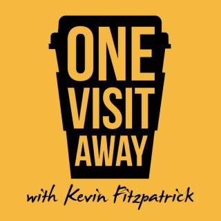 One Visit Away