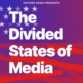 Oxford Road Presents: The Divided States of Media