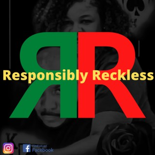Responsibly Reckless