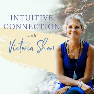 Intuitive Connection with Victoria Shaw