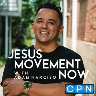 Jesus Movement Now with Adam Narciso