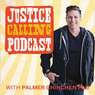 JUSTICE CALLING Podcast with Palmer Chinchen