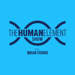 Podcast – The Human Element with Brian Fisher